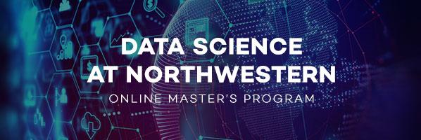 DATA SCIENCE AT NORTHWESTERN. ONLINE MASTER'S PROGRAM