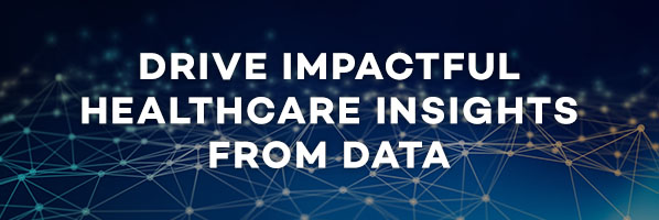 Drive impactful healthcare insights from data