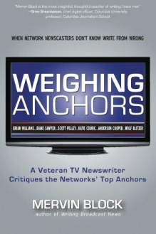 Weighing Anchors: A Veteran TV Newswriter Critiques the Top Network Anchors